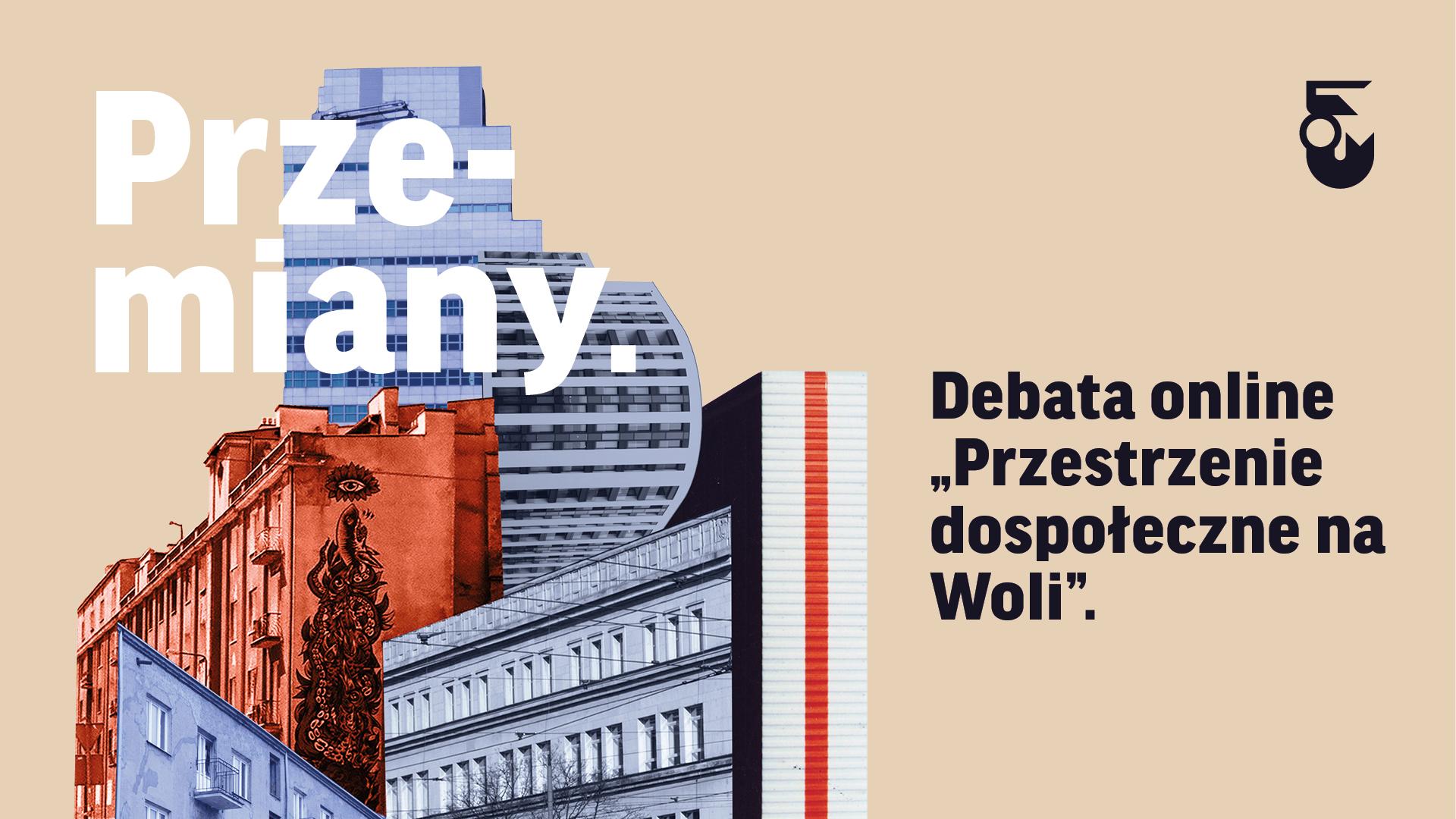 Grafika. Tło beżowe. W lewym górnym rogu biały napis przemiany. Pod nim kolaż ze zdjęć niebiesko - czerwonych budynków. Po prawej czarny napis Debata online Przestrzenie dospołeczne.