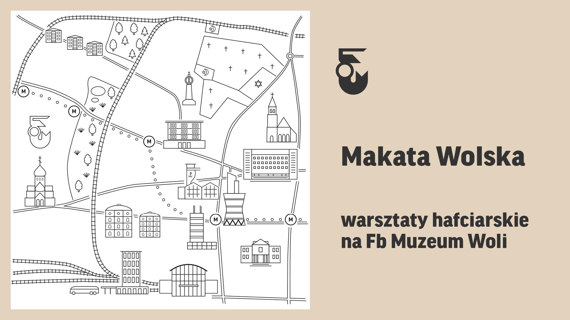 Grafika. Po prawej stronie napis: makata Wolska. Poniżej: warsztaty hafciarskie na Fb Muzeum Woli. Po lewej uproszczony wzór miasta. Budynki narysowane czarną kreską na białym tle.l