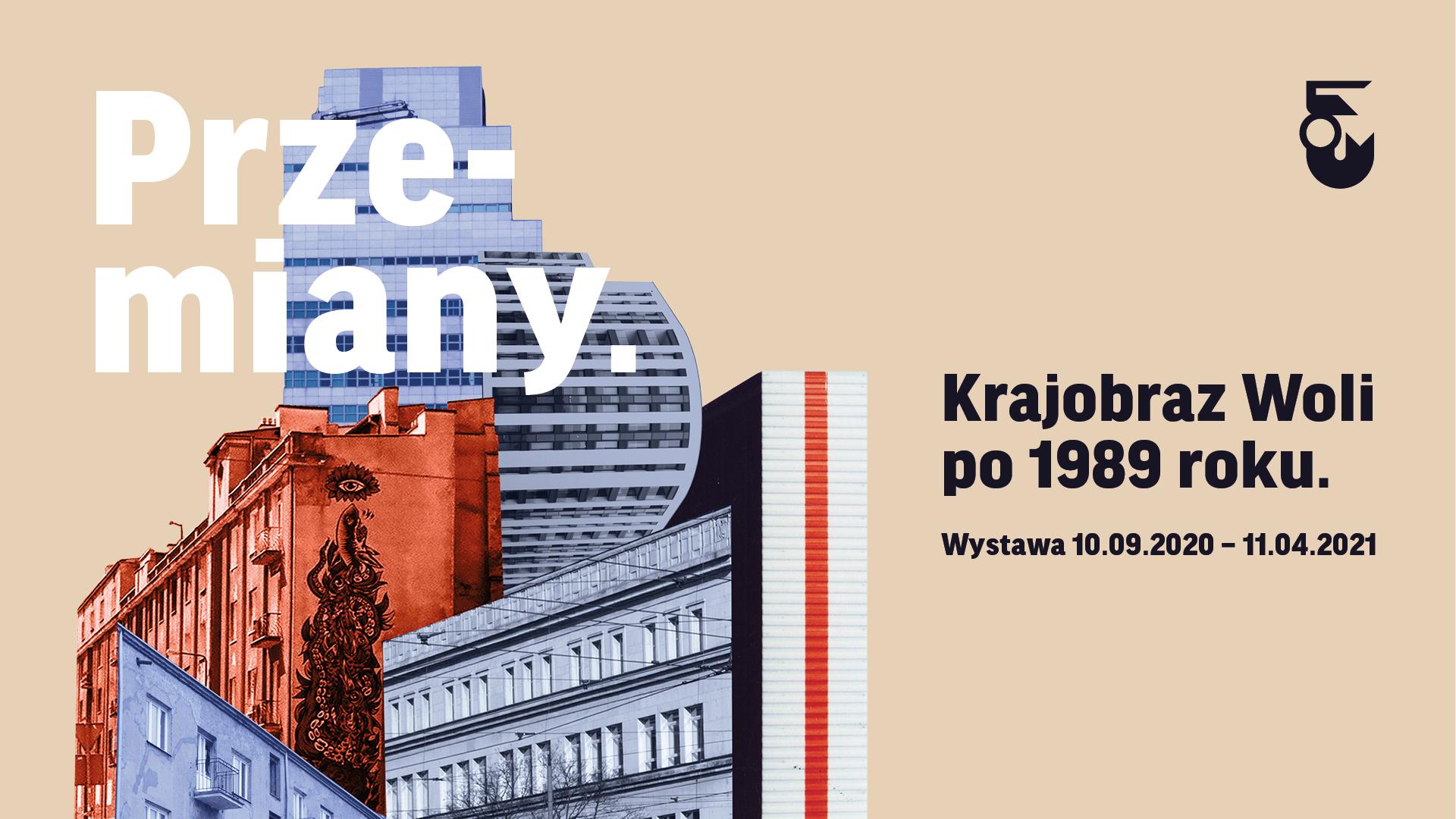 Grafika. Na jasnym tle po prawej kolaż zrobiony ze zdjęć budynków. Nad nim tekst Przemiany. Obok tekst: Krajobraz Woli po 1989 roku.