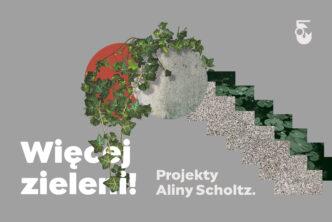 Więcej zieleni! Projekty Aliny Scholtz